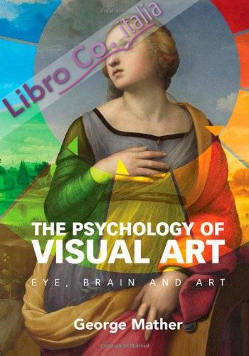 The Psychology of Visual Art. Eye, Brain and Art