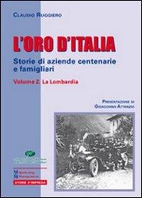 L'oro d'Italia. Storie di aziende centenarie e famigliari. Vol. 2: La Lombardia