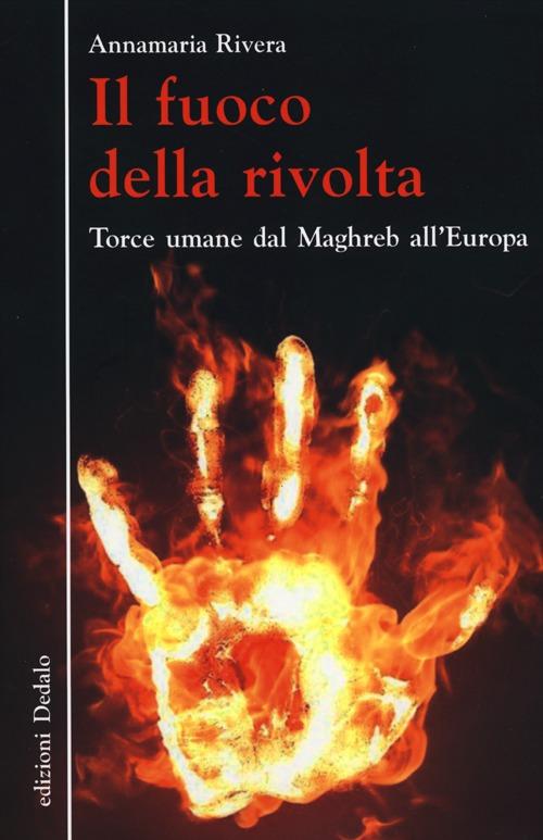 Il fuoco della rivolta. Torce umane dal Maghreb all'Europa