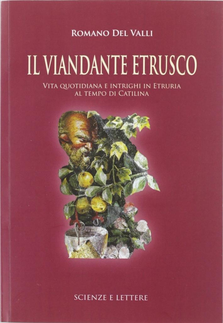 Il viandante etrusco. Vita quotidiana e intrighi in Etruria al tempo di Catilina