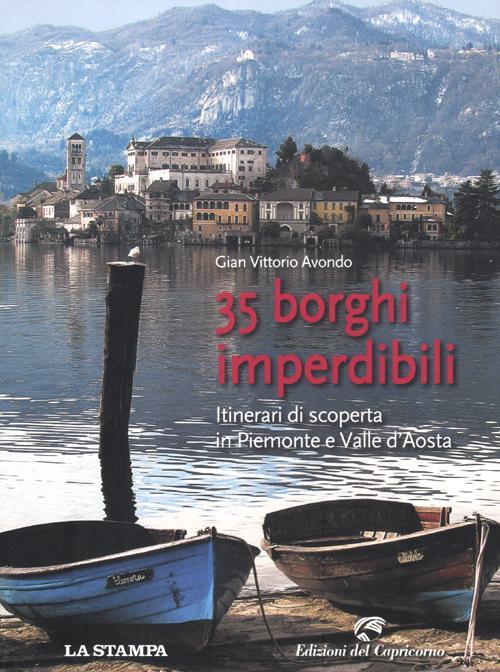 35 borghi imperdibili. Itinerari di scoperta in Piemonte e Valle d'Aosta