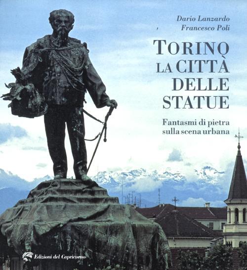 Torino la città delle statue. Fantasmi di pietra sulla scena urbana. Ediz. illustrata