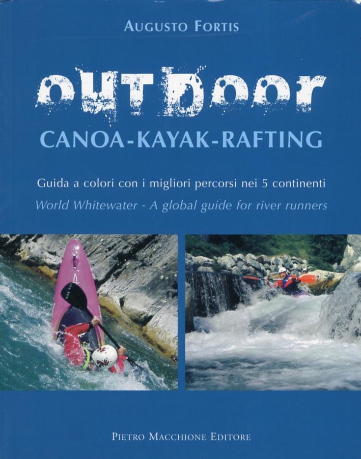 Outdoor. Canoa-Kayak-Rafting. Guida a Colori con i Migliori Percorsi nei 5 Continenti