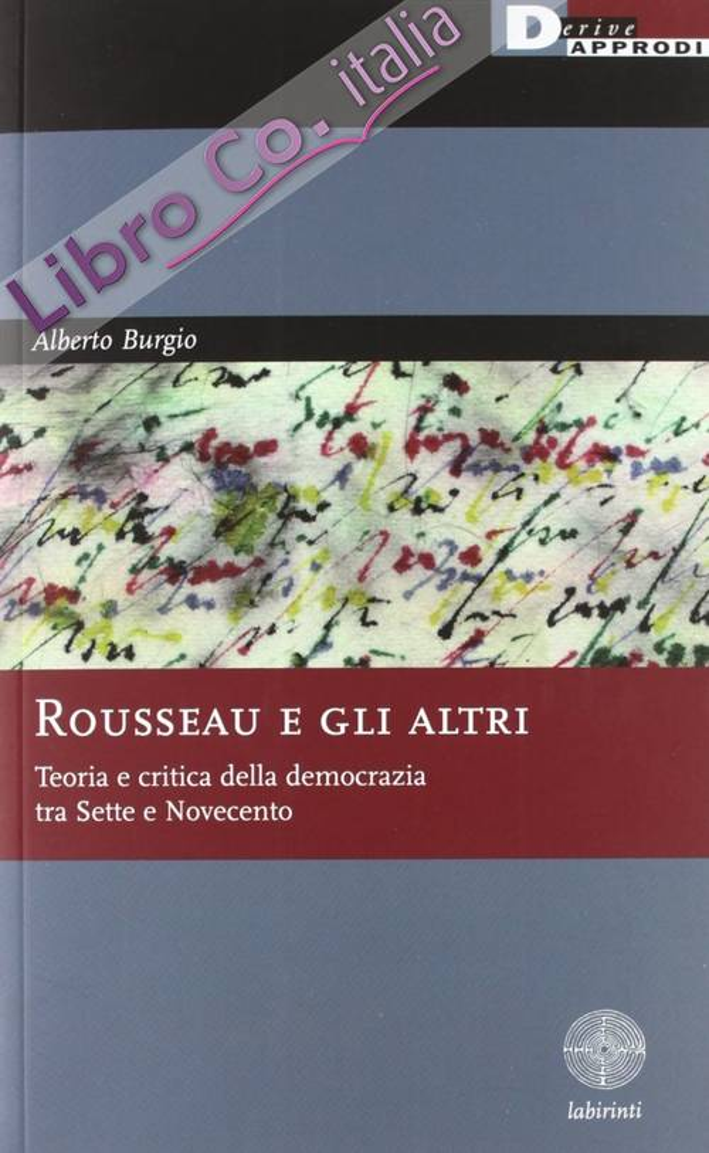 Rousseau e gli altri. Teoria e critica della democrazia tra Sette e Novecento