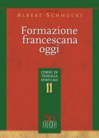 Formazione francescana oggi. Corso di teologia spirituale. Vol. 11