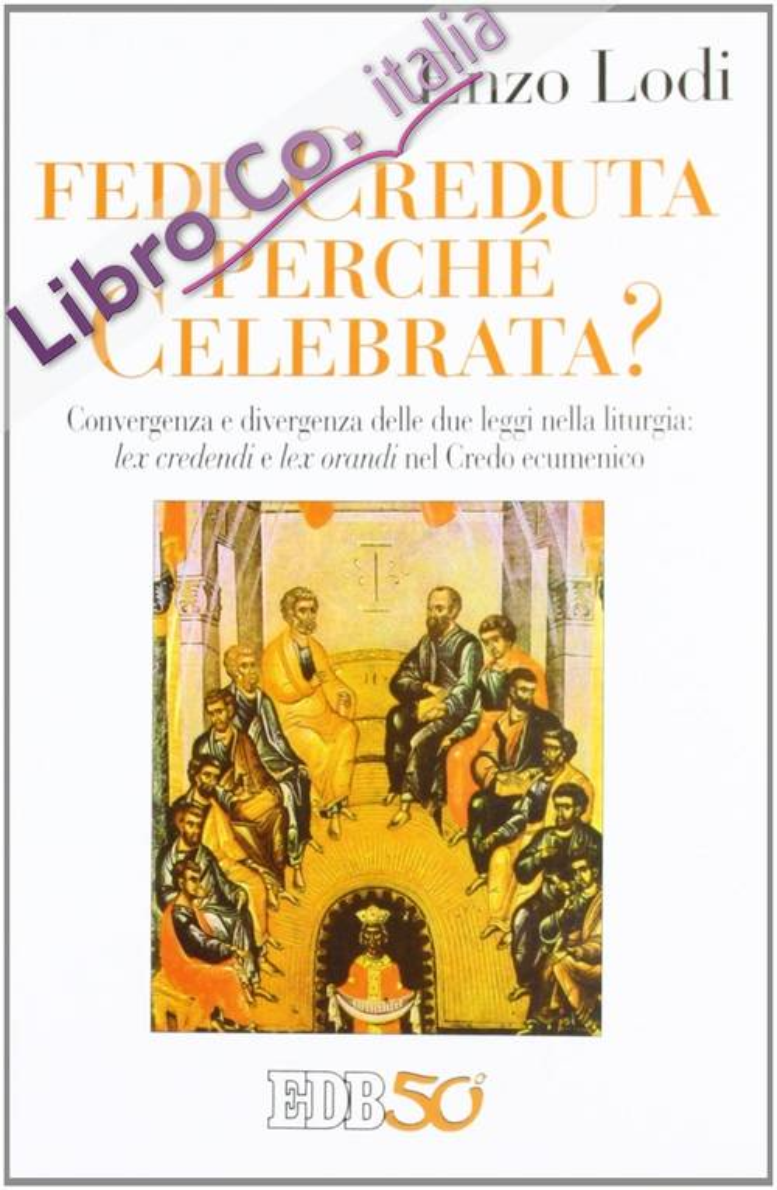 Fede creduta perché celebrata? Convergenza e divergenza delle due leggi nella liturgia: lex credenti e lex orandi nel Credo Ecumenico