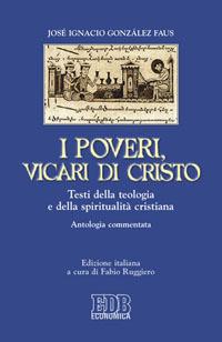 I poveri, vicari di Cristo. Testi della teologia e della spiritualità cristiane. Antologia commentata