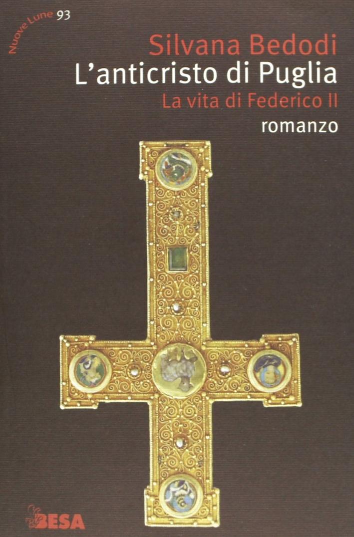 L'Anticristo di Puglia. La vita di Federico II