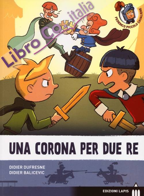 Una corona per due re. Ediz. illustrata