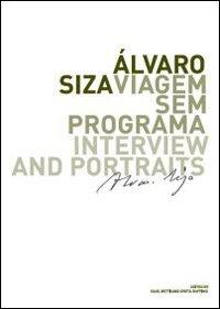 Alvaro Siza. Viagem sem programa. Interview and portraits. Ediz. italiana, inglese, spagnola e portoghese