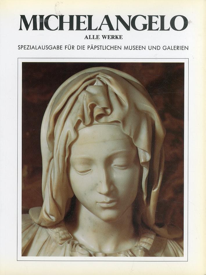 Michelangelo. Alle Werke. Spezialausgabe Fur Die Papstlichen Museen Und Galerien