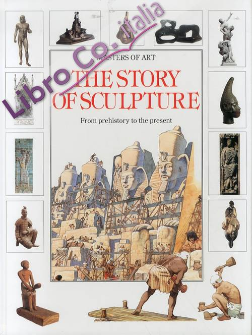 The Story of Sculpture. From prehistory to the present