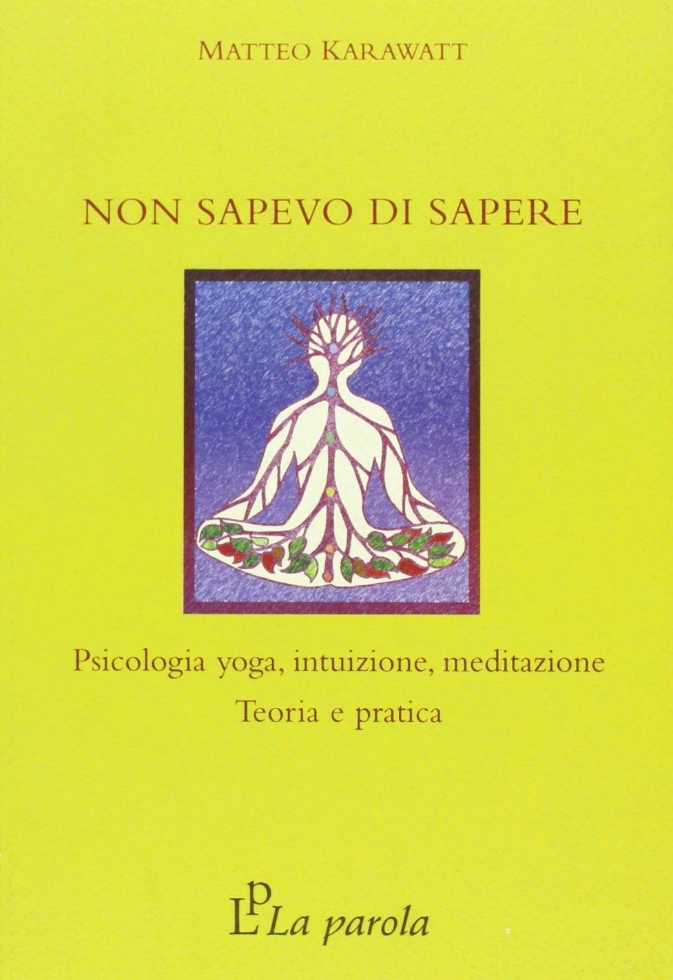 Non sapevo di sapere. Psicologia yoga, intuizione, meditazione. Teoria e pratica