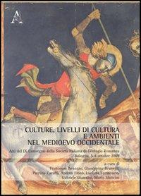 Culture, livelli di cultura e ambienti nel Medioevo occidentale. Atti del 9° Convegno della società italiana di filologia romanza (Bologna, 5-8 ottobre 2009)