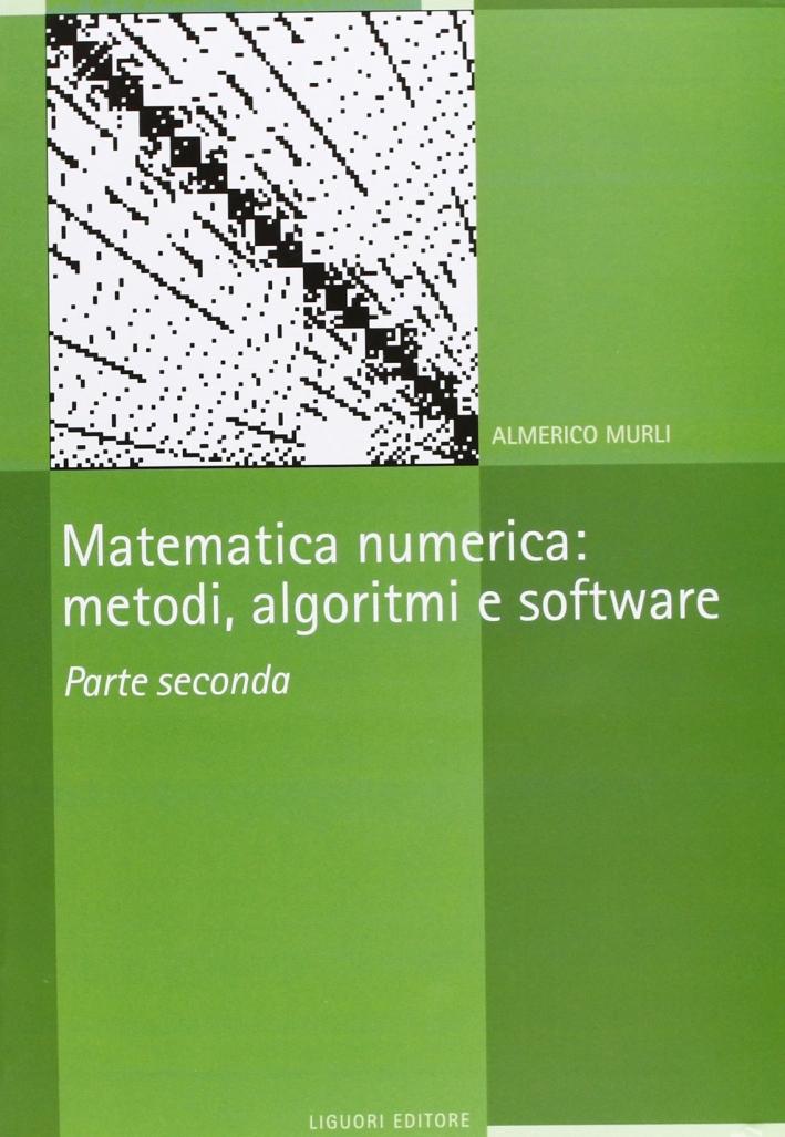Matematica numerica. Metodi, algoritmi e software. Vol. 2