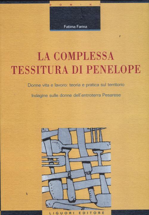 La complessa tessitura di Penelope. Donne, vita e lavoro: teoria e pratica sul territorio. Indagine sulle donne dell'entroterra pesarese