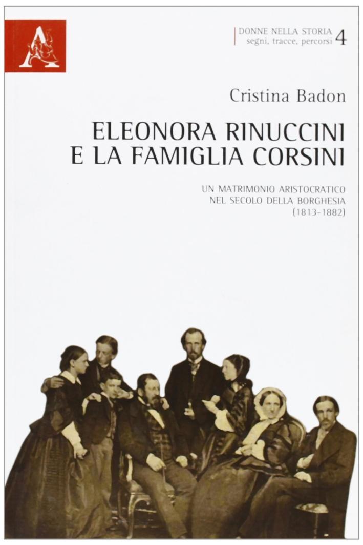 Eleonora Rinuccini e la famiglia Corsini. Un matrimonio aristocratico nel secolo della borghesia (1813-1882)