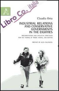Industrial Relations and Conservative Governments in the Eighties. Argumentation and Liguistic Strategies For the Taming of Trade Unions