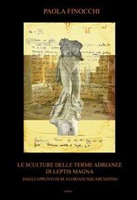 Le sculture delle terme Adrianee di Leptis Magna. Dagli appunti di M. Floriani Squarciapino