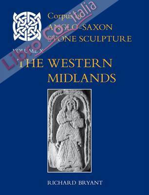 Corpus of Anglo-Saxon Stone Sculpture Volume x. The Western Midlands