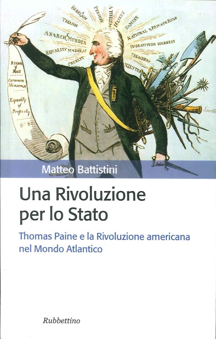 Una rivoluzione per lo Stato. Thomas Paine e la Rivoluzione americana nel Mondo Atlantico.
