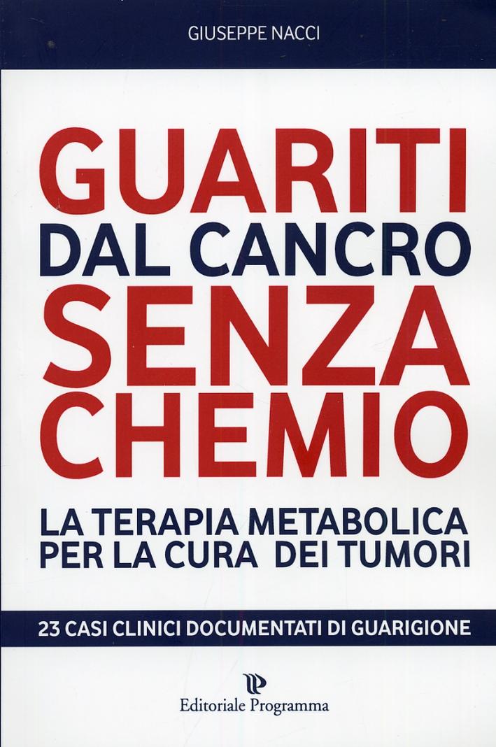 Guariti dal Cancro Senza Chemio. La Terapia Metabolica per la Cura dei Tumori