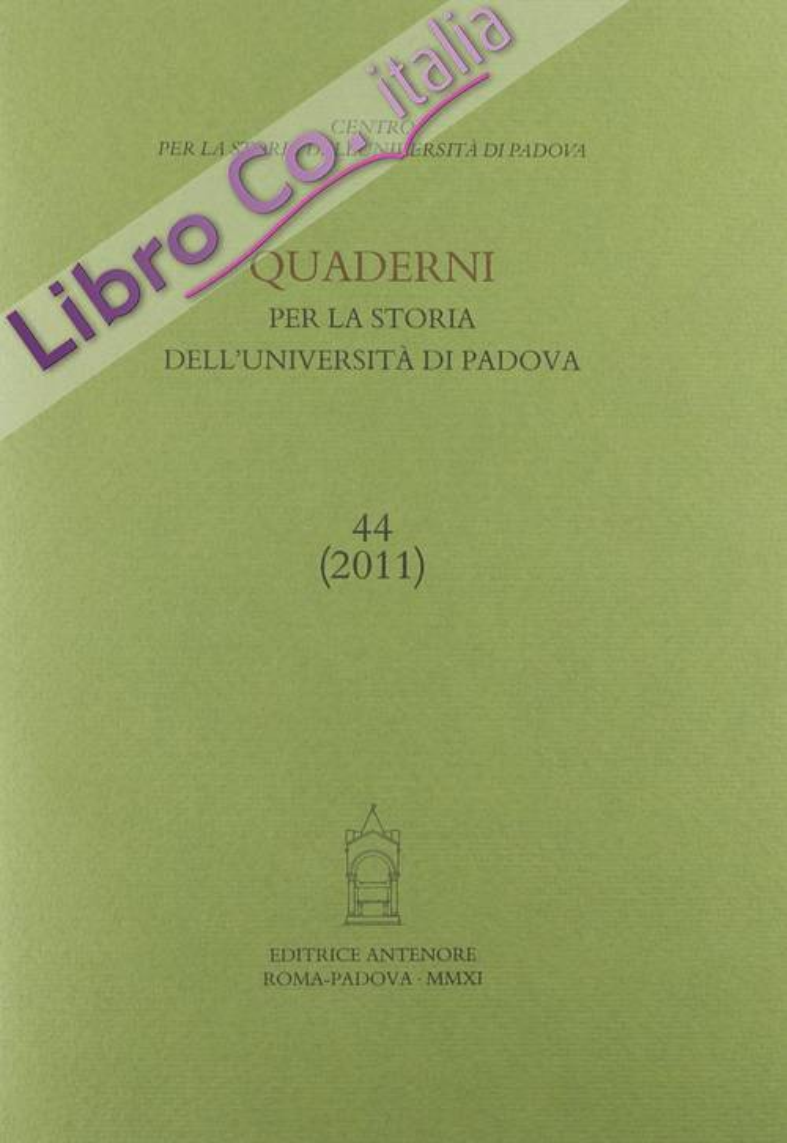 Quaderni per la storia dell'Università di Padova (2011). Vol. 44.