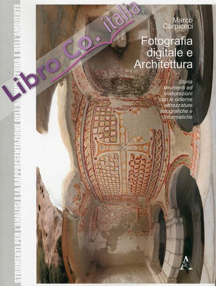 Fotografia Digitale e Architettura. Storia strumenti ed elaborazioni con le odierne attrezzature fotografiche e informatiche