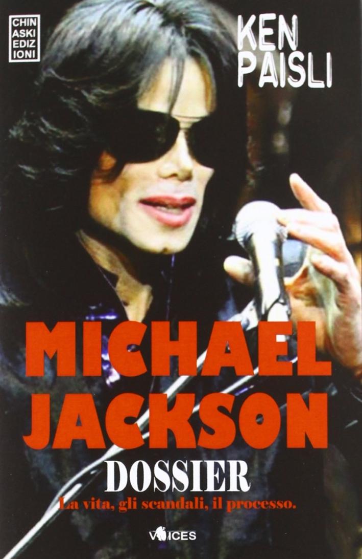 Michael Jackson dossier. La vita, gli scandali, il processo.
