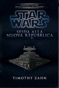 Star Wars. Sfida alla nuova repubblica. La trilogia di Thrawn. Vol. 2