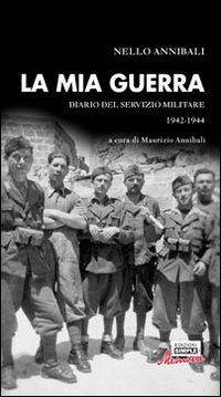 La mia guerra. Diario del servizio militare 1942-1944