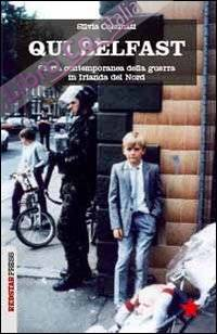 Qui Belfast. Storia contemporanea della guerra in Irlanda del Nord.