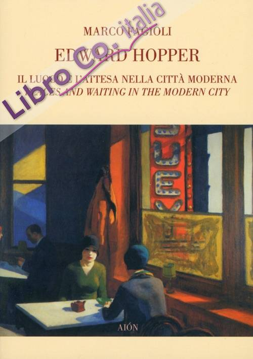 Edward Hopper. Il Luogo e l'Attesa nella Città Moderna Place and Waiting in the Modern City