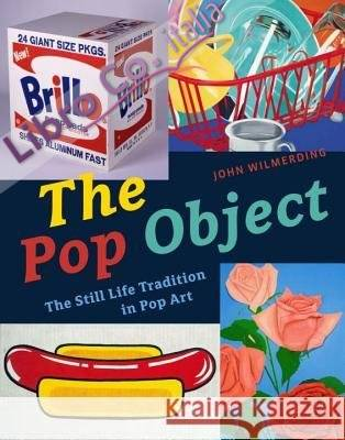The Pop Object. The Still Life Tradition in Pop Art.