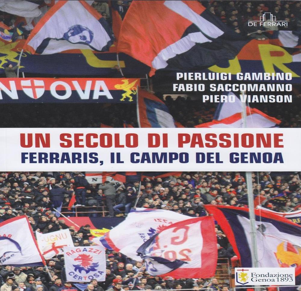 Un secolo di passione. Ferraris, il campo del Genoa