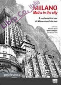 Milano. Maths in the city. A Mathematical Tour of Milanese Architecture.