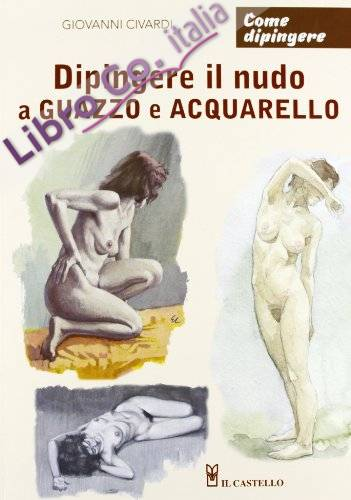 Dipingere il Nudo a Guazzo e Acquarello