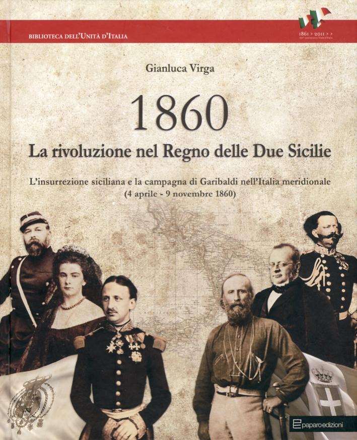 1860. Rivoluzione nel Regno delle Due Sicilie. L'Insurrezione Siciliana e la Campagna di Garibaldi nell'Italia Meridionale. (4 Aprile - 9 Novembre 1860)