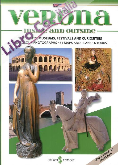 Verona Inside and Outside. The Sights, Museums, Festivals and Curiosities.
