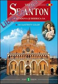 La vita di s. Antonio da Padova e la sua Basilica.