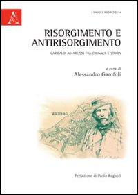 Risorgimento e antirisorgimento. Garibaldi ad Arezzo fra cronaca e storia
