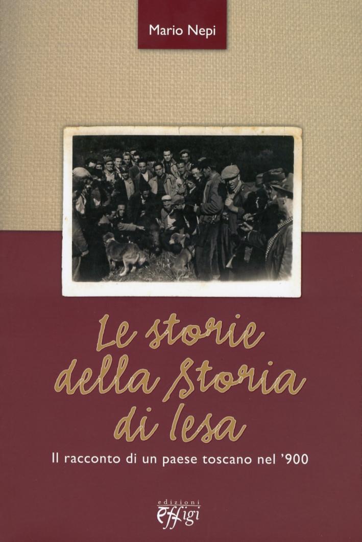 Le Storie della Storia di Iesa. Il Racconto di un Paese Toscano nel '900.