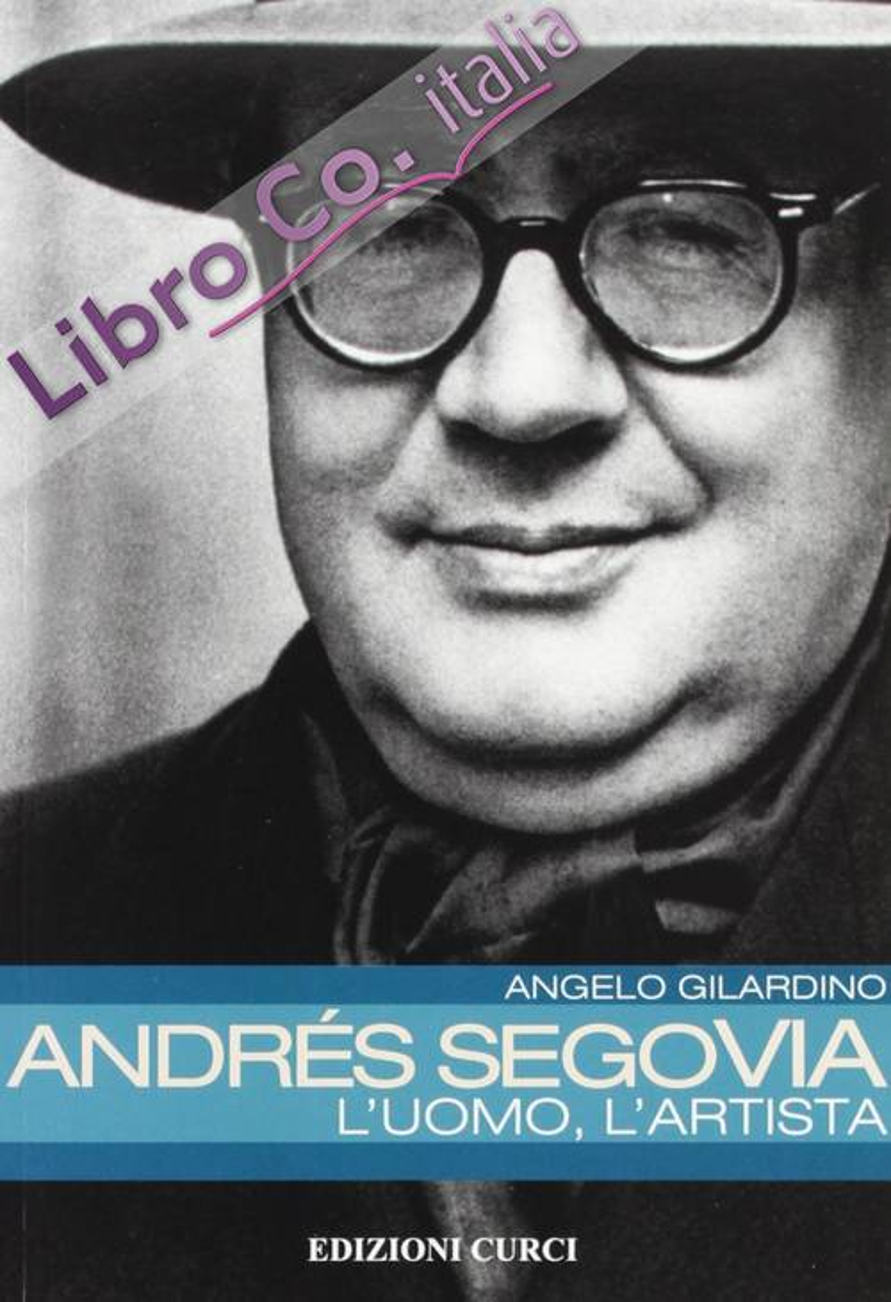 Andrés Segovia: l'uomo, l'artista.