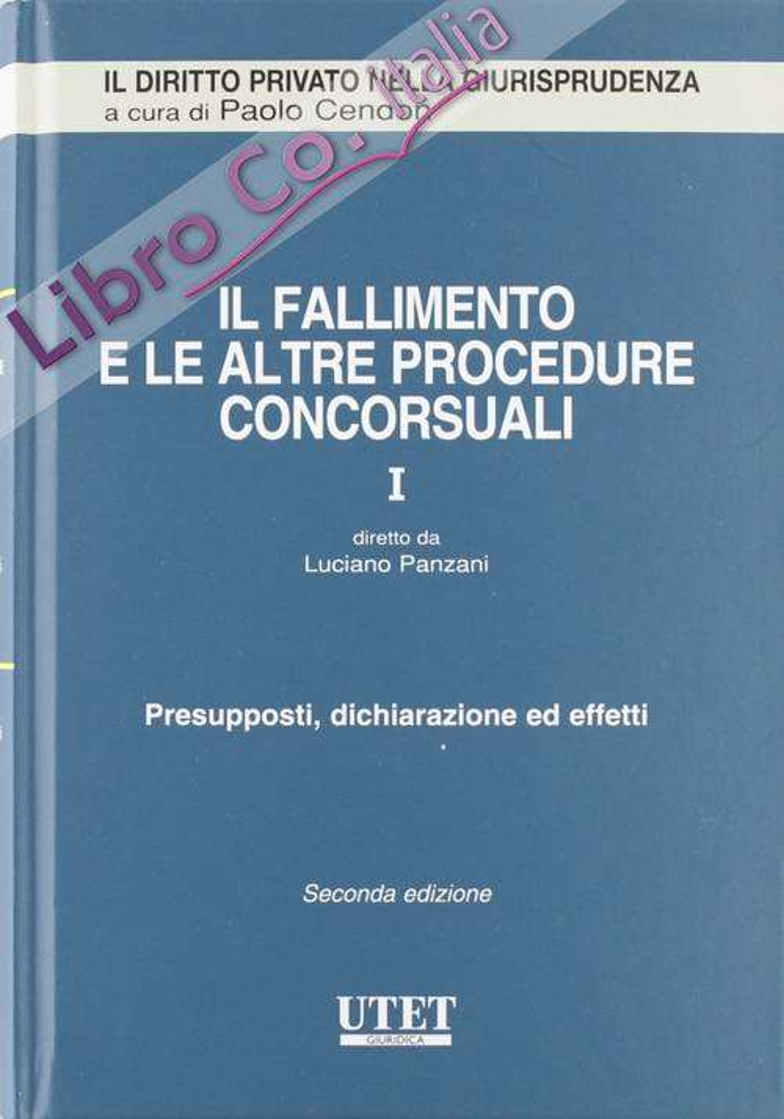Il fallimento e le altre procedure concorsuali. Vol. 1: Presupposti, dichiarazione ed effetti