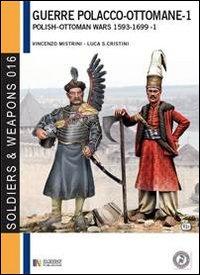 Le guerre polacco-ottomane 1593-1699. Vol. 1: Le forze in campo.