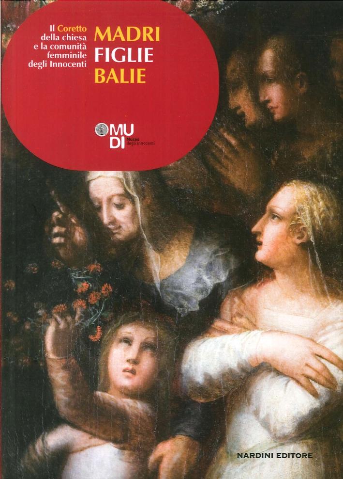 Madri, figlie, balie. Il Coretto della chiesa e la comunità femminile degli Innocenti.