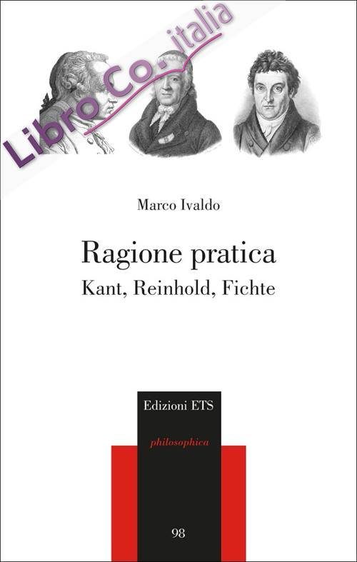 Ragione pratica. Kant, Reinhold, Fichte