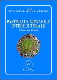 Pastorale giovanile interculturale. Prospettive fondanti. Vol. 1