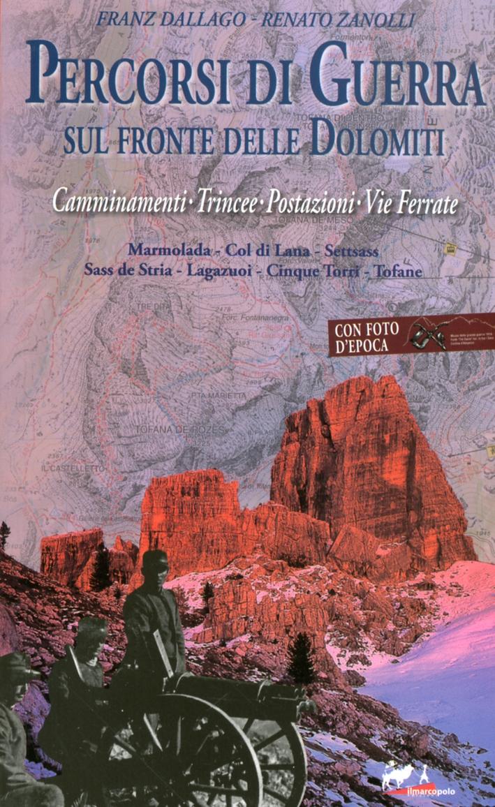 Percorsi di Guerra sul Fronte delle Dolomiti. Camminamenti, Trincee, Postazioni, Vie Ferrate. Vol. 1