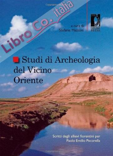 Studi di archeologia del Vicino Oriente. Scritti degli allievi fiorentini per Paolo Emilio Pecorella